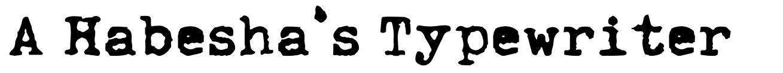 A Habesha's Typewriter font