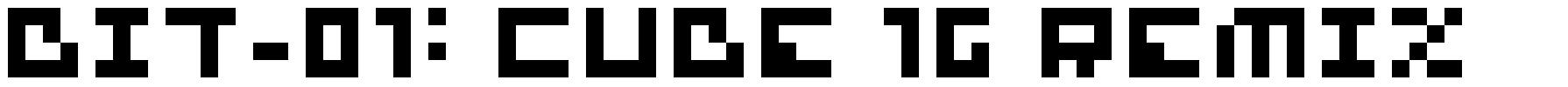 Bit-01: Cube 16 Remix