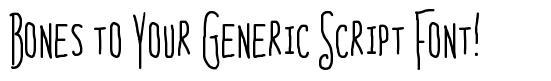 Bones to Your Generic Script Font!