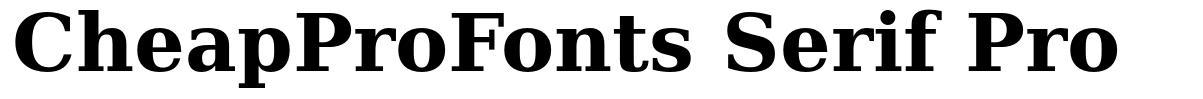 CheapProFonts Serif Pro
