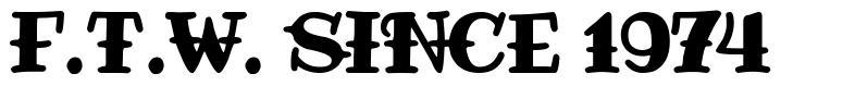 F.T.W. since 1974