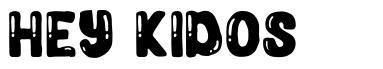 Hey Kidos