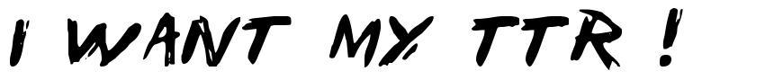 I Want My TTR ! font