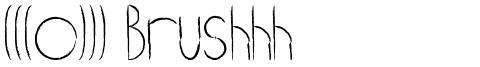 (((o))) Brushhh
