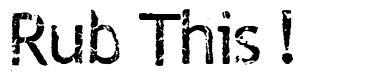 Rub This ! font