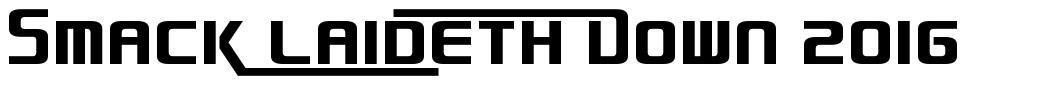 Smack Laideth Down 2016 font