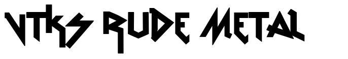 VTKS Rude Metal